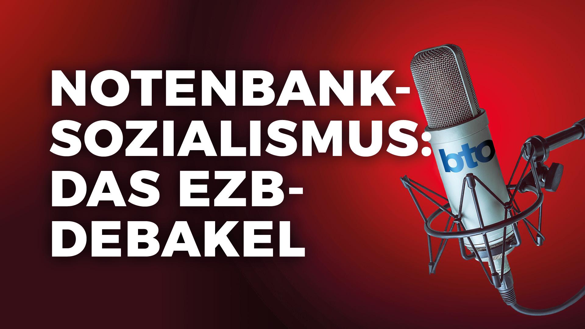 Der fatale Notenbanksozialismus der EZB