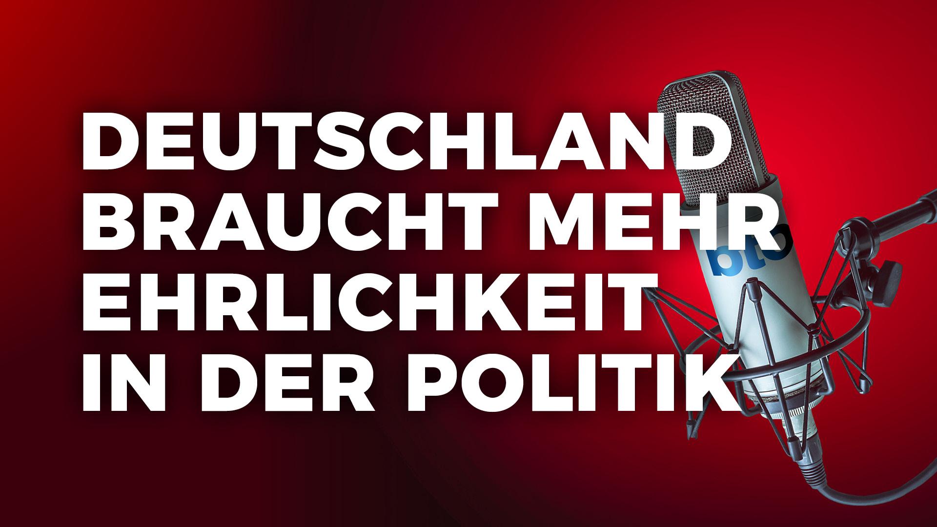 Deutschland braucht mehr Ehrlichkeit in der Politik