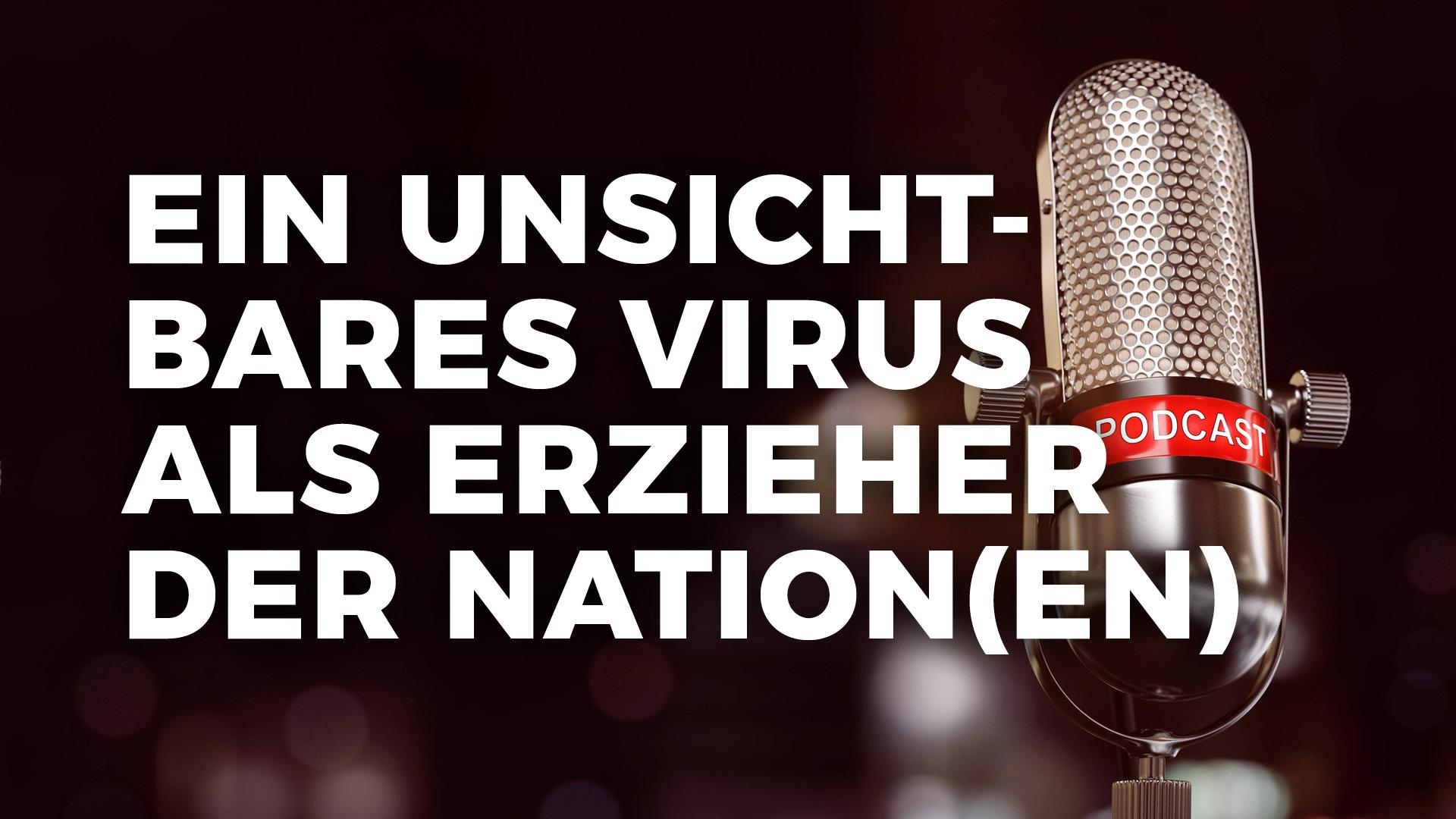 Ein unsichtbares Virus als Erzieher der Nation(en)
