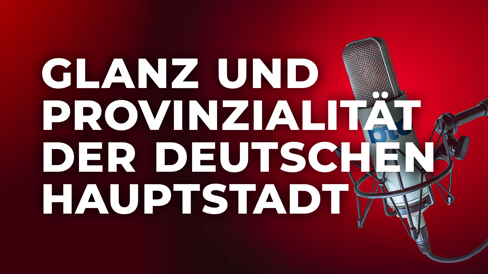 Glanz und Provinzialität der deutschen Hauptstadt