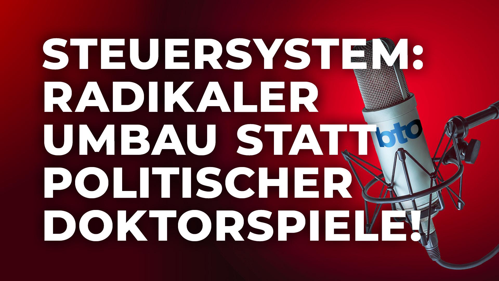 Deutsches Steuersystem: radikaler Umbau statt politischer Doktorspiele