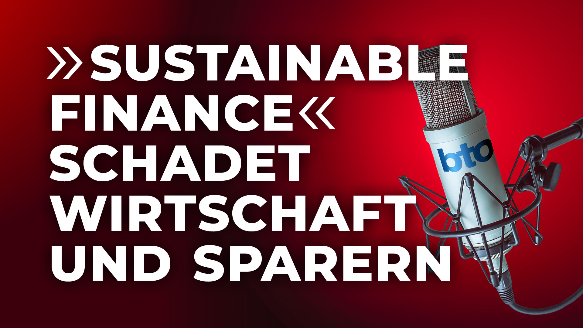 """Sustainable Finance"" scha­det Wirt­schaft und Spa­rern"