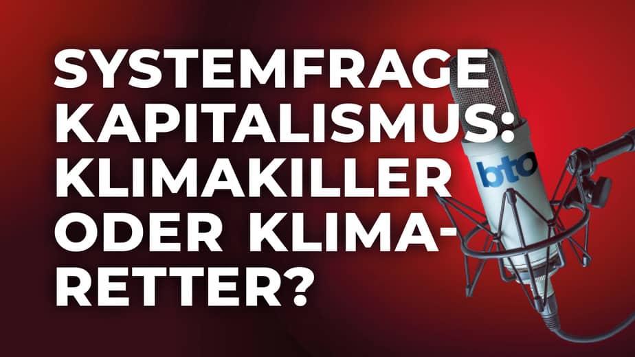 Systemfrage Kapitalismus: Klimakiller oder Klimaretter?