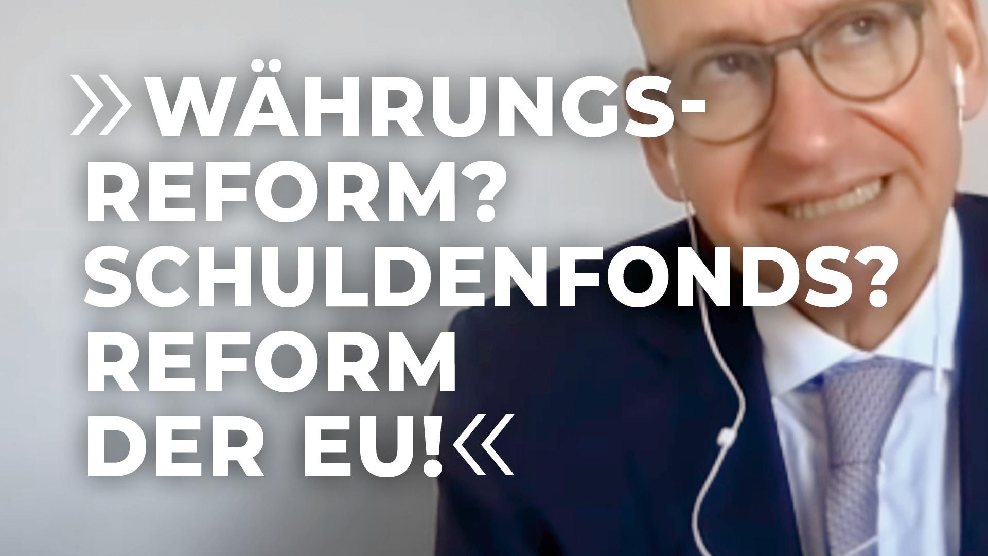 Währungsreform? Schuldenfonds? Reform der EU!